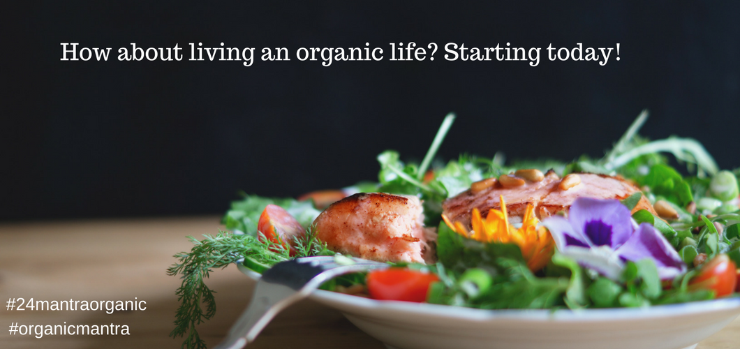 How about living an organic life starting today