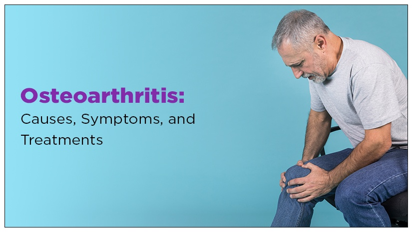 Osteoarthritis: Causes, Symptoms, and Treatments