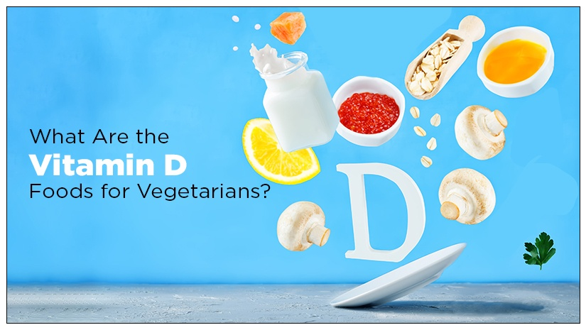 What-Are-the-Vitamin-D-Foods-for-Vegetarians?